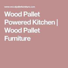 Wood Pallet Powered Kitchen | Wood Pallet Furniture