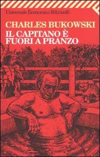 Charles Bukowski, Il Capitano è fuori a pranzo