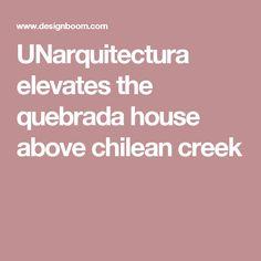 UNarquitectura elevates the quebrada house above chilean creek