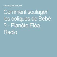 Comment soulager les coliques de Bébé ? - Planète Eléa Radio