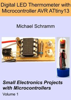 Digital LED Thermometer with Microcontroller AVR ATtiny13 (Small Electronics Projects with Microcontrollers) - Kindle edition by Michael Schramm. Professional & Technical Kindle eBooks @ Amazon.com.