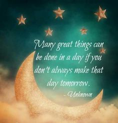 Many great things can be done in a day If you don't always make thatday tomorrow Sign Quotes, Me Quotes, Random Quotes, Good Night Qoutes, Healing Light, Inspirational Message, Inspiring Quotes, Good Advice, Make You Smile