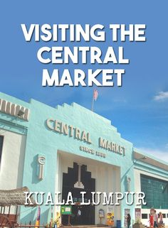 Central Market Kuala Lumpur. Things to do in Kuala Lumpur. Travel with kids. SE Asia