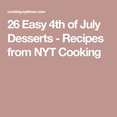 26 Easy 4th of July Desserts - Recipes from NYT Cooking