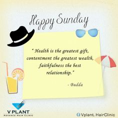 """#HappySunday """" Health is the greatest gift, contentment the greatest wealth, faithfulness the best relationship."""" - Budda Get your hair transplanted from VPlant - Advance Hair Clinic for Hair Transplantation ☎: (91) 9656620365 