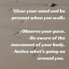 Walk mindfully to clear your mind