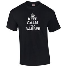 Keep Calm Im A Barber T-Shirt Mens Ladies Womens Kids Big And & Tall All of our t-shirts are Gildan 6.1 ounce 100% Preshrunk Cotton t-shirts. Font / Lettering choices - We have several different font color choices available. Please put your font color selection in the notes section
