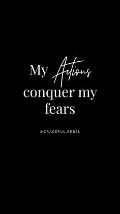 My actions conquer my fears. // Graceful Rebel daily affirmation
