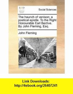 The haunch of venison; a poetical epistle. To the Right Honourable Earl Bective. By John Fleming, Esq. (9781170864050) John Fleming , ISBN-10: 1170864058  , ISBN-13: 978-1170864050 ,  , tutorials , pdf , ebook , torrent , downloads , rapidshare , filesonic , hotfile , megaupload , fileserve