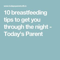 10 breastfeeding tips to get you through the night - Today's Parent