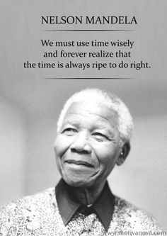 We have lost Nelson Mandela, but his words and deeds are here to stay!