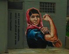 """All I want is education, and I am afraid of no one."" -- ""Malala Yousafzai ""Graffiti in Houston, Texas"