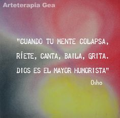Arteterapia Gea: Ríete, canta, baila...