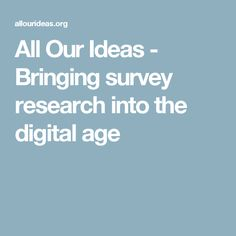 All Our Ideas - Bringing survey research into the digital age