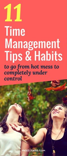 11 Time Management Tips and Habits to Go From Hot Mess to Completely Under Control   Productivity Tips for Entrepreneurs, Bloggers, Work, and Business