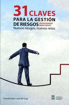 31 claves para la gestión de riesgos en entidades bancarias :nuevos riesgos, nuevos retos / coordinador, José Mª Espí.. -- Madrid : Colegio de Economistas de Madrid, 2015.
