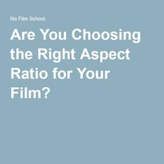 Are You Choosing the Right Aspect Ratio for Your Film?