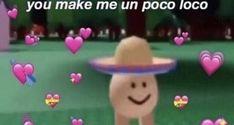 you make me un poco loco I Just Love You, You Make Me, What Is Love, Cute Jokes, Cute Love Memes, Stupid Memes, Funny Memes, Skateboard Decor, Music Cover Photos
