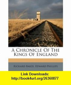A Chronicle Of The Kings Of England (9781175428936) Richard Baker, Edward Phillips , ISBN-10: 1175428930  , ISBN-13: 978-1175428936 ,  , tutorials , pdf , ebook , torrent , downloads , rapidshare , filesonic , hotfile , megaupload , fileserve