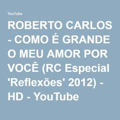 ROBERTO CARLOS - COMO É GRANDE O MEU AMOR POR VOCÊ (RC Especial 'Reflexões' 2012) - HD - YouTube