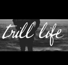 Trill Life |Tumblr