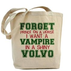 YES!!!! Forget the white horse, I want a vampire named Edward Cullen to pick me up in his shiny volvo