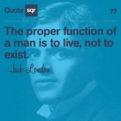 The proper function of a man is to live, not to exist. - Jack London #quotesqr #quotes #motivationalquotes