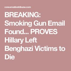 BREAKING: Smoking Gun Email Found... PROVES Hillary Left Benghazi Victims to Die