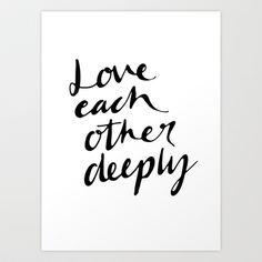 Love deeply Art Print by melindakingsland Love Deeply, Art Prints, Decor, Art Impressions, Decoration, Decorating, Deco