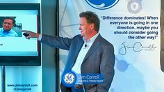 Difference dominates! When everyone is going in one direction maybe you should consider going the other way! - Futurist Jim Carroll