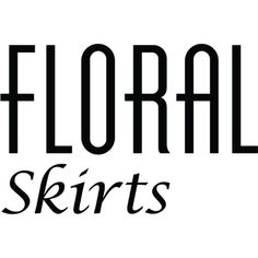 Floral Skirt ❤ liked on Polyvore featuring text, words, backgrounds, magazine, quotes, filler, headline, phrase and saying