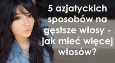 5 azjatyckich sposobów na gęstsze włosy - jak mieć więcej włosów? Grow Hair, Hair Hacks, Hair Loss, Salons, I Am Awesome, Beauty Hacks, Hair Beauty, Hair Styles, Health