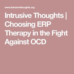 Intrusive Thoughts | Choosing ERP Therapy in the Fight Against OCD