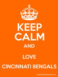 Keep Calm And Love The Cincinnati Bengals
