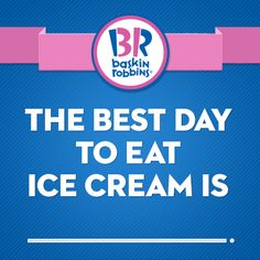 What is your favorite day to eat ice cream? Br Ice Cream, Baskin Robbins, I Scream, Ice Pops, Burger King Logo, Robins, Humor, Sayings, Gelato