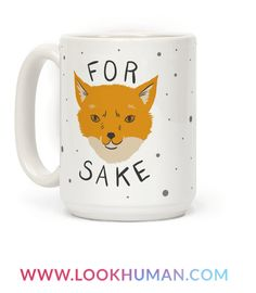 """Looking for a way to describe the way you're feeling, but trying to keep it PG-13? Then this """"For FoxSakes"""" mug design speaks it all. Keep the puns going for as long as you can, and you can also tell people to leave you alone. There isn't anything better then getting a pun and being insulting at the same time."""