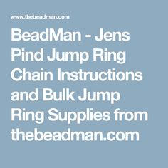 BeadMan - Jens Pind Jump Ring Chain Instructions and Bulk Jump Ring Supplies from thebeadman.com