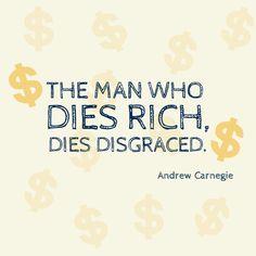The man who dies rich dies disgraced
