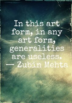 In this art form, in any art form, generalities are useless. — zubin mehta - Created with PixTeller