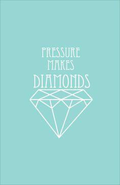 pressure makes diamonds <3 :)