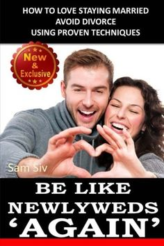 Be Like Newlyweds Again: The Secrets of Bringing Back The Romance in Your Marriage (Weddings by Sam Siv) (Volume 16)