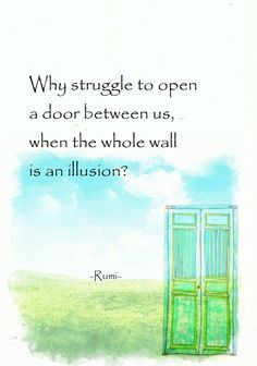 When the whole wall is an illusion. (Rumi)