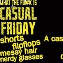WHAT THE FU#K IS CASUAL FRIDAY?   http://www.eventstix.com/cool-chef-cafe/event/what-the-fuk-is-casual-friday