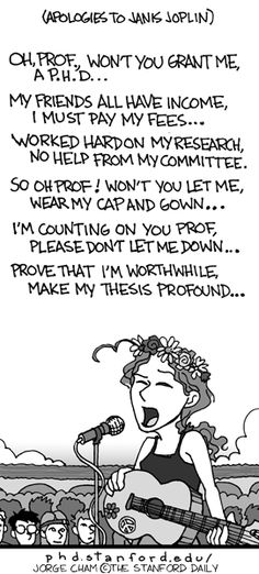 PHD Comics: Janis Joplin, Oh Prof won`t you grant me a PhD... Dissertation Motivation, Phd Comics, Master Of Education, Don't Let Me Down, Master's Degree, Janis Joplin, College Humor, Student Life, Funny Facts