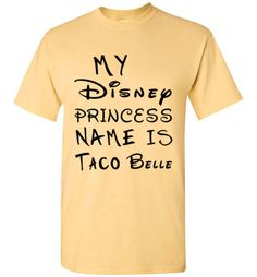MY Disney Princess Name is Taco Belle Shirt By Tshirt Unicorn Each shirt is made to order using digital printing in the USA. Allow 3-5 days to print the order and get it shipped. This comfy white tee