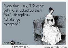 "EVERY TIME I SAY ""LIFE CAN'T GET ... - http://www.razmtaz.com/every-time-i-say-life-cant-get/"