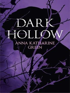 Dark Hollow By Anna Katherine Green