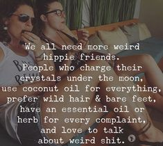 Weird hippie friends are the shit! Great Quotes, Quotes To Live By, Inspirational Quotes, I Am Me Quotes, Job Quotes, Friend Quotes, Amazing Quotes, Quotable Quotes, Mantra