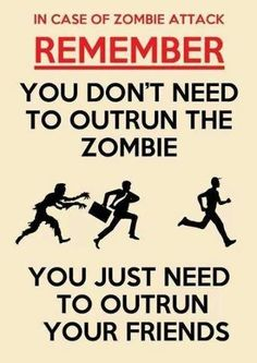 ha. If the zombie apocalypse is coming, I'm tripping you.