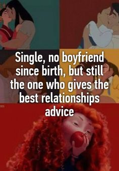 Single, no boyfriend since birth, but still the one who gives the best relationships advice